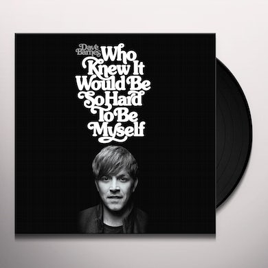 Dave Barnes WHO KNEW IT WOULD BE SO HARD TO BE MYSELF Vinyl Record