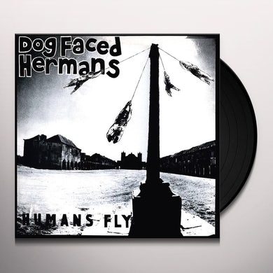 Dog Faced Hermans HUMANS FLY Vinyl Record