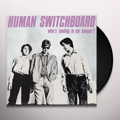 Human Switchboard Who's Landing In My Hangar? Vinyl Record
