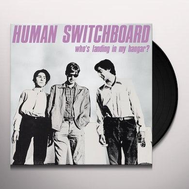 Human Switchboard WHO'S LANDING IN MY HANGAR Vinyl Record