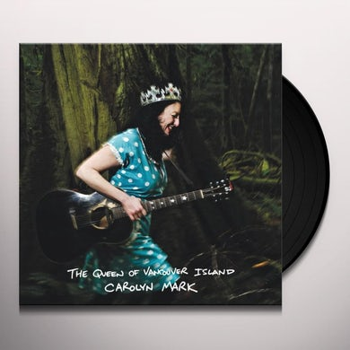 Carolyn Mark QUEEN OF VANCOUVER ISLAND Vinyl Record