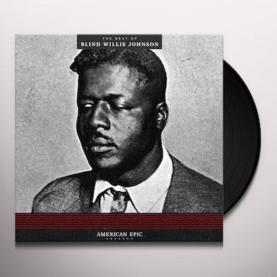 AMERICAN EPIC: THE BEST OF BLIND WILLIE JOHNSON Vinyl Record