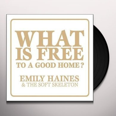 Emiliy Haines / Soft Skeleton WHAT IS FREE TO A GOOD HOME Vinyl Record