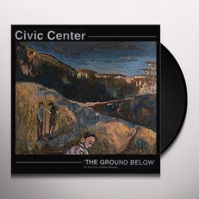 Civic Center GROUND BELOW Vinyl Record
