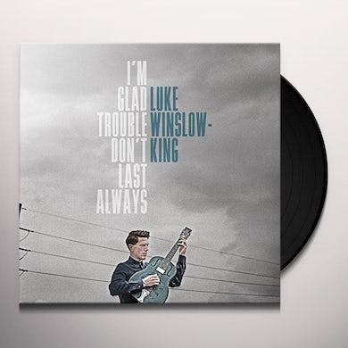 Luke Winslow-King I'M GLAD TROUBLE DON'T LAST ALWAYS Vinyl Record
