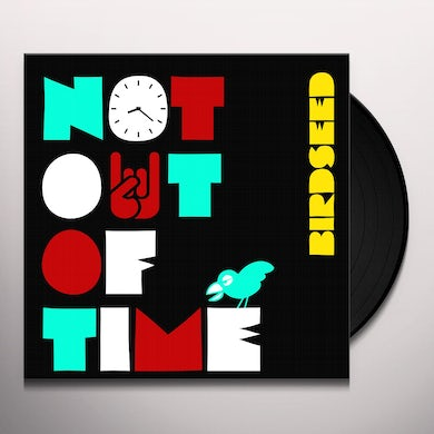 Birdseed NOT OUT OF TIME Vinyl Record