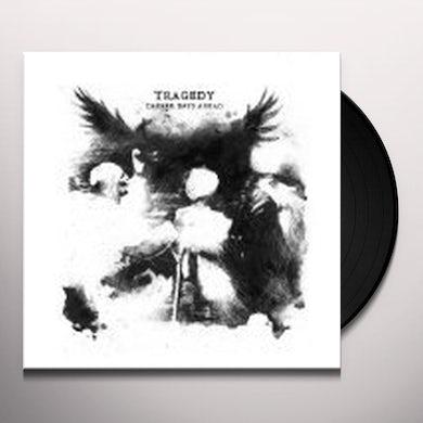 Tragedy DARKER DAYS AHEAD Vinyl Record