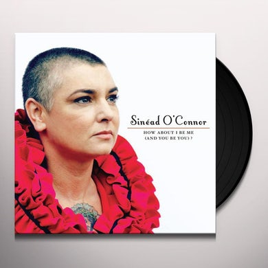 Sinead O'Connor HOW ABOUT I BE ME (AND YOU BE YOU) Vinyl Record