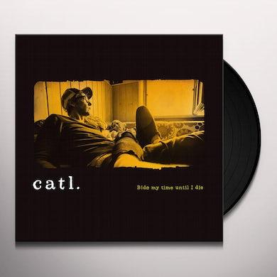 Catl BIDE MY TIME UNTIL I DIE Vinyl Record