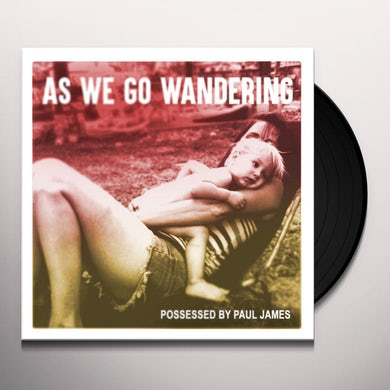 Possessed By Paul James AS WE GO WANDERING Vinyl Record