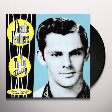 Charlie Feathers TIP TOP DADDY Vinyl Record