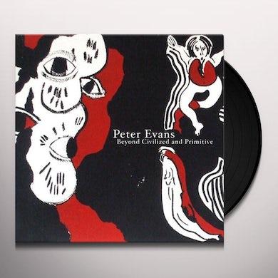 Peter Evans BEYOND CIVILIZED & PRIMITIVE Vinyl Record