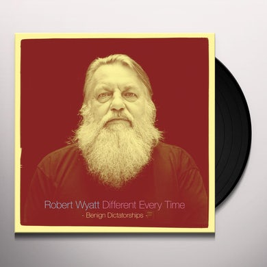 Robert Wyatt DIFFERENT EVERY TIME (BENIGN DICTATORSHIPS) Vinyl Record