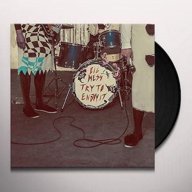 Big Mess TRY TO ENJOY IT Vinyl Record