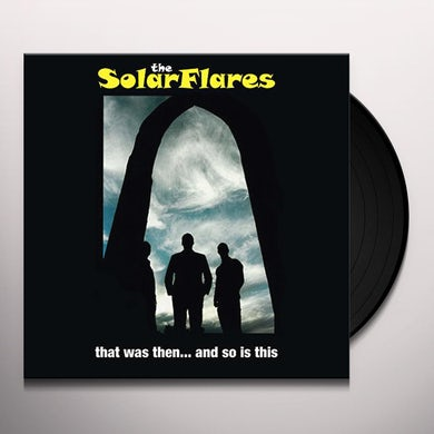 Solarflares THAT WAS THEN... AND SO IS THIS Vinyl Record