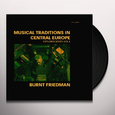 Burnt Friedman TRADITIONS IN CENTRAL EUROPE: EXPLORER SERIES 4 Vinyl Record