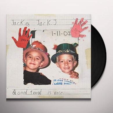 Jack & Jack GOOD FRIEND IS NICE Vinyl Record