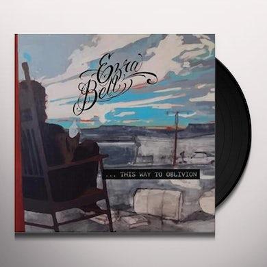 Ezra Bell WAY TO OBLIVION Vinyl Record