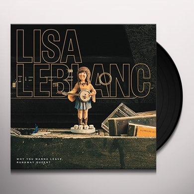 Lisa Leblanc WHY DO YOU WANNA LEAVE RUNAWAY QUEEN? Vinyl Record