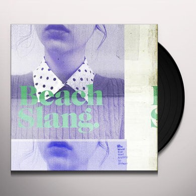 Beach Slang  WHO WOULD EVER WANT ANYTHING Vinyl Record