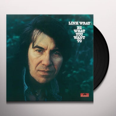 Link Wray BE WHAT YOU WANT TO Vinyl Record