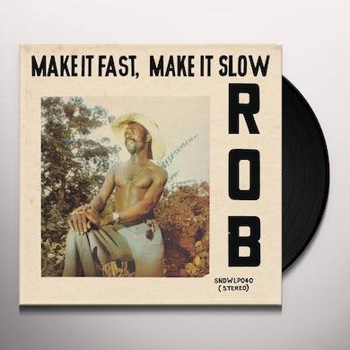 Rob  MAKE IT FAST MAKE IT SLOW Vinyl Record