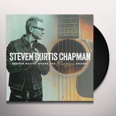 Steven Curtis Chapman DEEPER ROOTS: WHERE THE BLUEGRASS GROWS Vinyl Record