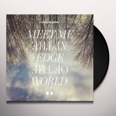 Over The Rhine MEET ME AT THE EDGE OF THE WORLD Vinyl Record