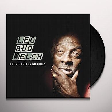 "Leo ""Bud"" Welch I DON'T PREFER NO BLUES Vinyl Record"