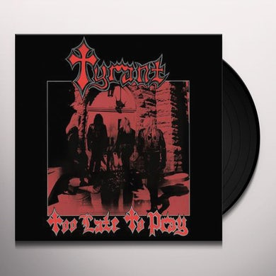 Tyrant TOO LATE TO PRAY Vinyl Record