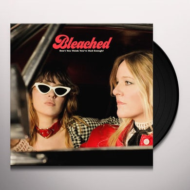 Bleached DON'T YOU THINK YOU'VE HAD ENOUGH? Vinyl Record