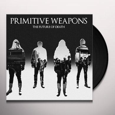 Primitive Weapons FUTURE OF DEATH Vinyl Record