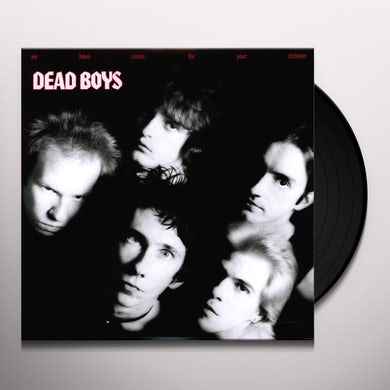 Dead Boys WE HAVE COME FOR YOUR CHILDREN Vinyl Record