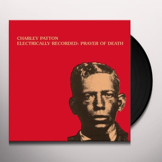 Charley Patton ELECTRICALLY RECORDED: PRAYER OF DEATH Vinyl Record