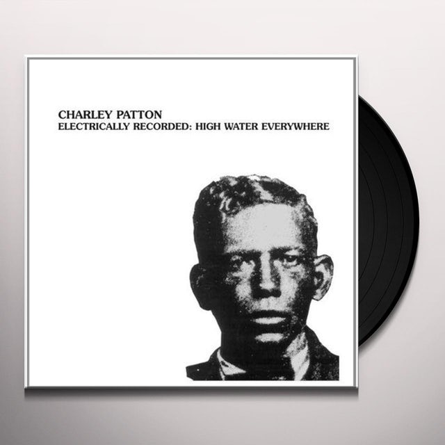 Charley Patton ELECTRICALLY RECORDED: HIGH WATER EVERYWHERE Vinyl Record