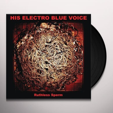 His Electro Blue Voice RUTHLESS SPERM Vinyl Record