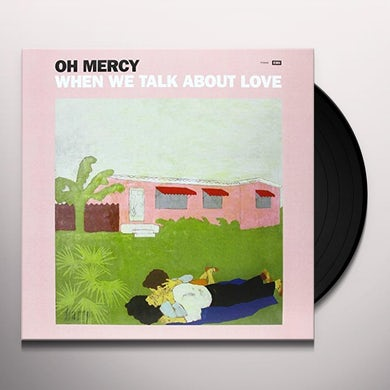 Oh Mercy WHEN WE TALK ABOUT LOVE Vinyl Record