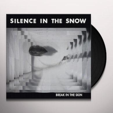 Silence In The Snow BREAK IN THE SKIN Vinyl Record