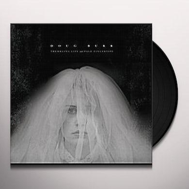 Doug Burr TREMBLING LIPS & PALE FINGERTIPS Vinyl Record