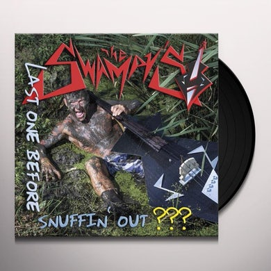 Swampys LAST ONE BEFORE SNUFFIN OUT Vinyl Record