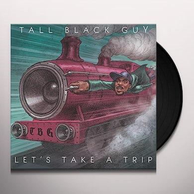 Tall Black Guy LET'S TAKE A TRIP Vinyl Record