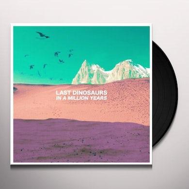 Last Dinosaurs IN A MILLION YEARS (Vinyl)