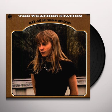 The Weather Station ALL OF IT WAS MINE Vinyl Record - Canada Release