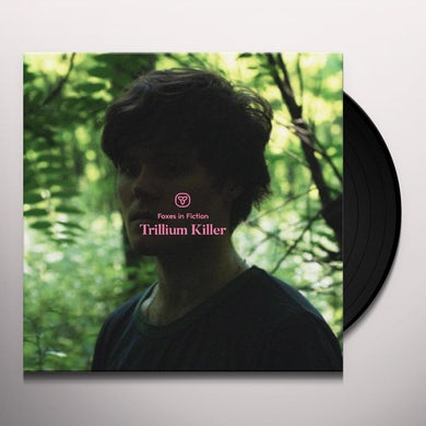 FOXES IN FICTION TRILLIUM KILLER Vinyl Record