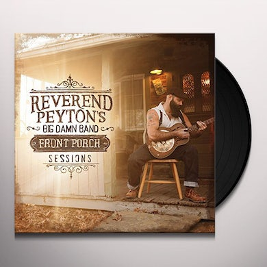 Reverend Peyton'S Big Damn Band FRONT PORCH SESSIONS Vinyl Record