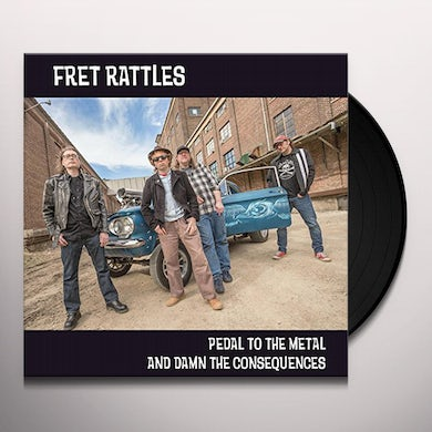 Fret Rattles PEDAL TO THE METAL & DAMN THE CONSEQUENCES Vinyl Record