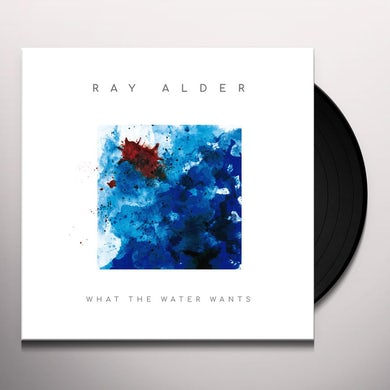 Ray Alder WHAT THE WATER WANTS Vinyl Record