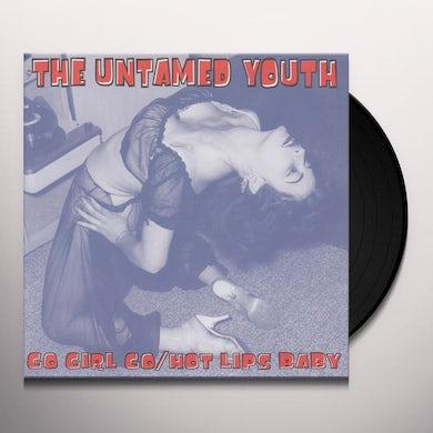 Untamed Youth GO GIRL GO / HOT LIPS BABY Vinyl Record