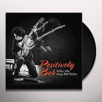 POSITIVELY BOB: WILLIE NILE SINGS BOB DYLAN Vinyl Record
