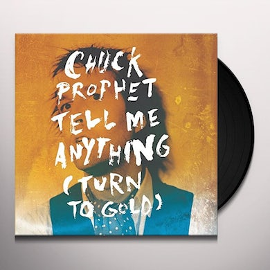 Chuck Prophet TELL ME ANYTHING (TURN TO GOLD) Vinyl Record